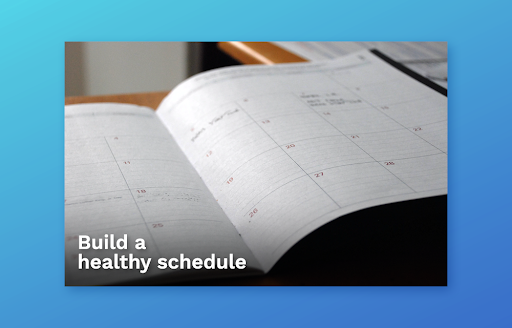 Build a healthy work schedule